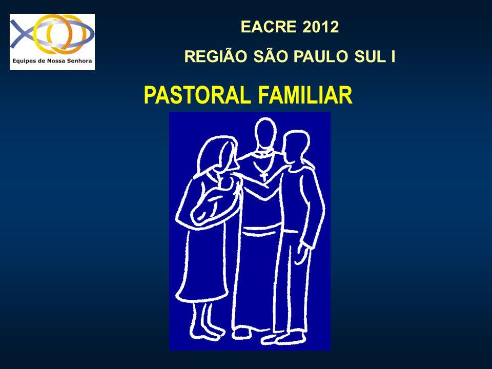 EACRE 2012 REGIÃO SÃO PAULO SUL I PASTORAL FAMILIAR