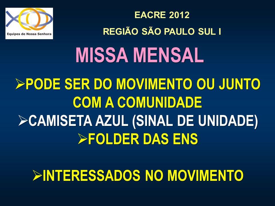 EACRE 2012 REGIÃO SÃO PAULO SUL I MISSA MENSAL PODE SER DO MOVIMENTO OU JUNTO COM A COMUNIDADE PODE SER DO MOVIMENTO OU JUNTO COM A COMUNIDADE CAMISETA AZUL (SINAL DE UNIDADE) CAMISETA AZUL (SINAL DE UNIDADE) FOLDER DAS ENS FOLDER DAS ENS INTERESSADOS NO MOVIMENTO INTERESSADOS NO MOVIMENTO
