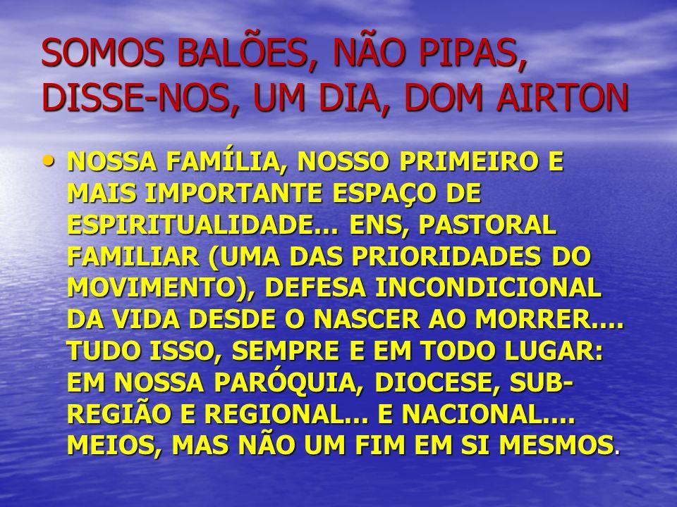 SOMOS BALÕES, NÃO PIPAS, DISSE-NOS, UM DIA, DOM AIRTON NOSSA FAMÍLIA, NOSSO PRIMEIRO E MAIS IMPORTANTE ESPAÇO DE ESPIRITUALIDADE... ENS, PASTORAL FAMI