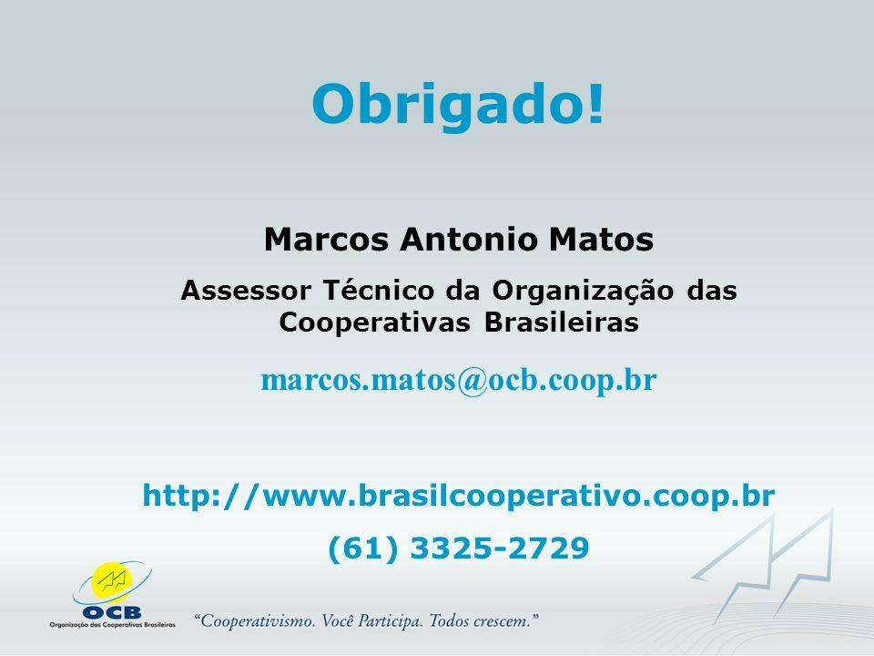 Obrigado! Marcos Antonio Matos Assessor Técnico da Organização das Cooperativas Brasileiras marcos.matos@ocb.coop.br http://www.brasilcooperativo.coop