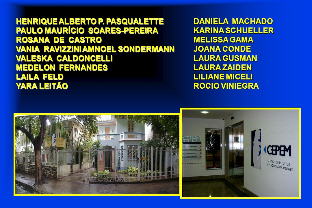 HENRIQUE ALBERTO P. PASQUALETTE PAULO MAURÍCIO SOARES-PEREIRA ROSANA DE CASTRO VANIA RAVIZZINI AMNOEL SONDERMANN VALESKA CALDONCELLI MEDELON FERNANDES