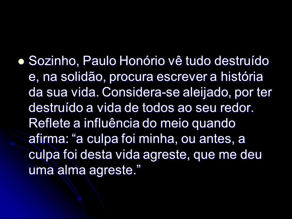 Sozinho, Paulo Honório vê tudo destruído e, na solidão, procura escrever a história da sua vida. Considera-se aleijado, por ter destruído a vida de to