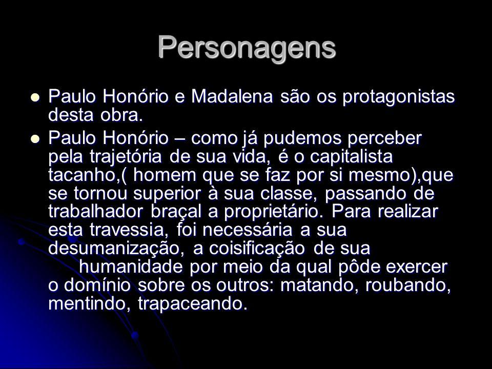 Personagens Paulo Honório e Madalena são os protagonistas desta obra. Paulo Honório e Madalena são os protagonistas desta obra. Paulo Honório – como j