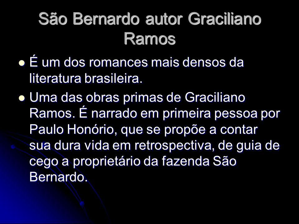 São Bernardo autor Graciliano Ramos É um dos romances mais densos da literatura brasileira. É um dos romances mais densos da literatura brasileira. Um