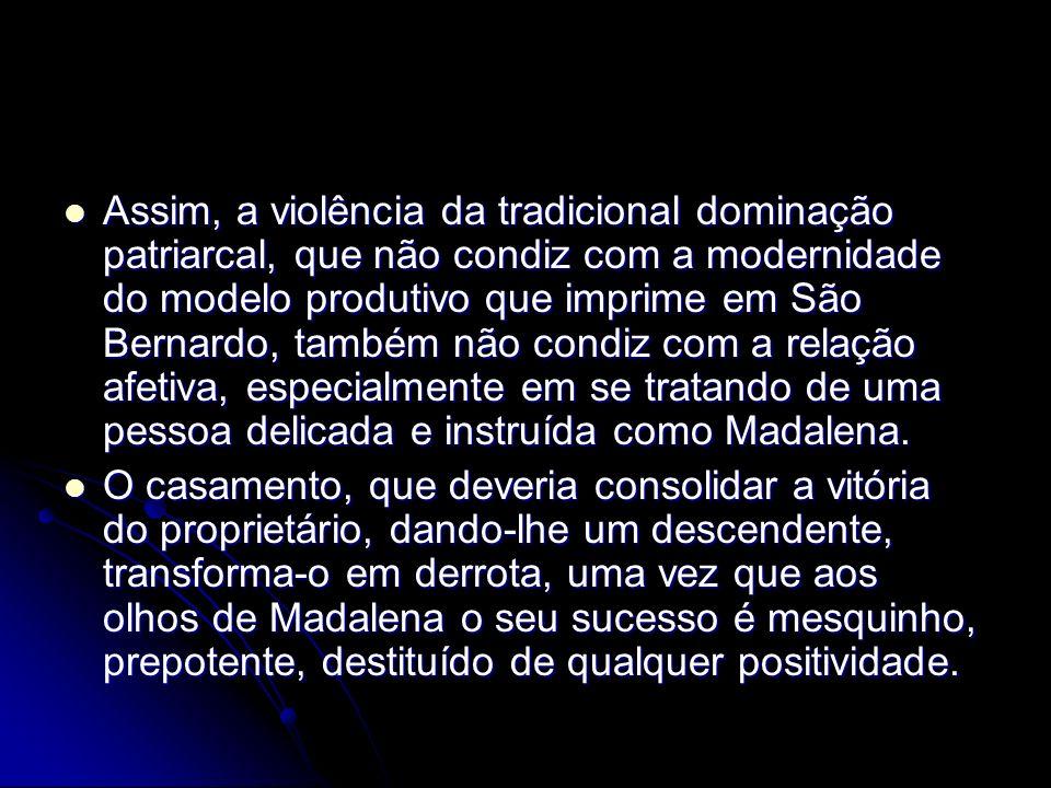 Assim, a violência da tradicional dominação patriarcal, que não condiz com a modernidade do modelo produtivo que imprime em São Bernardo, também não c