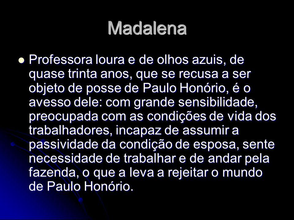 Madalena Professora loura e de olhos azuis, de quase trinta anos, que se recusa a ser objeto de posse de Paulo Honório, é o avesso dele: com grande se