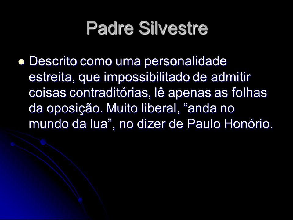 Padre Silvestre Descrito como uma personalidade estreita, que impossibilitado de admitir coisas contraditórias, lê apenas as folhas da oposição. Muito