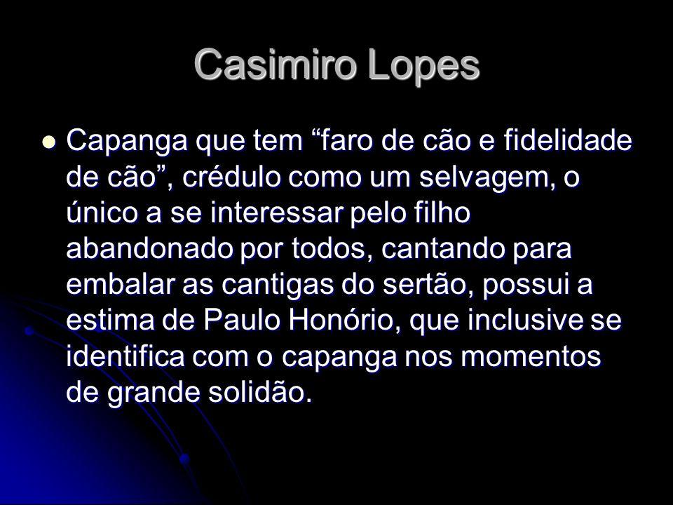 Casimiro Lopes Capanga que tem faro de cão e fidelidade de cão, crédulo como um selvagem, o único a se interessar pelo filho abandonado por todos, can