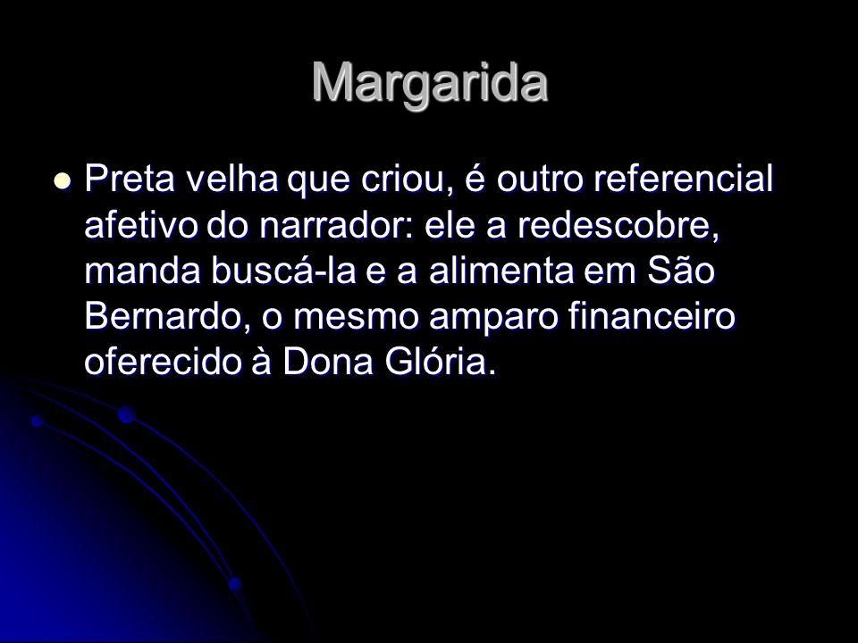 Margarida Preta velha que criou, é outro referencial afetivo do narrador: ele a redescobre, manda buscá-la e a alimenta em São Bernardo, o mesmo ampar