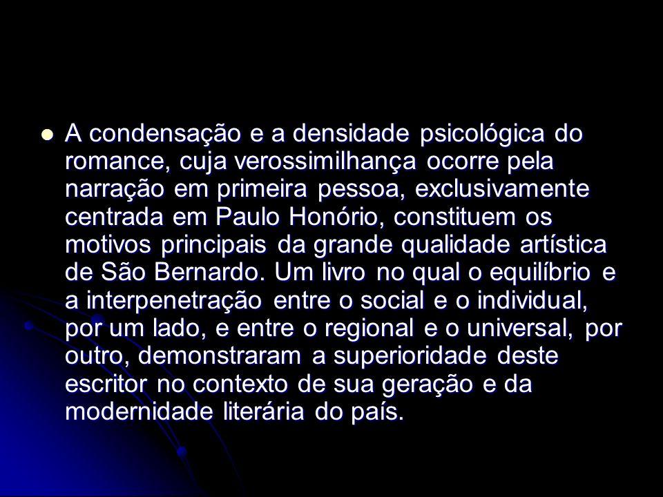 A condensação e a densidade psicológica do romance, cuja verossimilhança ocorre pela narração em primeira pessoa, exclusivamente centrada em Paulo Hon