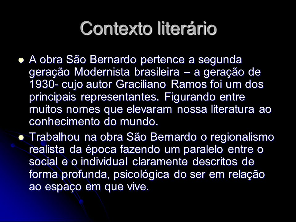 Contexto literário A obra São Bernardo pertence a segunda geração Modernista brasileira – a geração de 1930- cujo autor Graciliano Ramos foi um dos pr