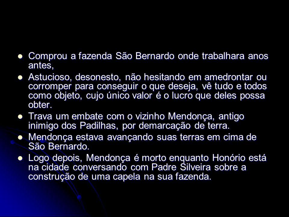 Comprou a fazenda São Bernardo onde trabalhara anos antes, Comprou a fazenda São Bernardo onde trabalhara anos antes, Astucioso, desonesto, não hesita