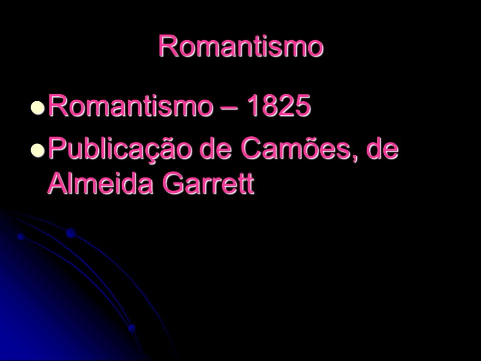 Romantismo Romantismo – 1825 Romantismo – 1825 Publicação de Camões, de Almeida Garrett Publicação de Camões, de Almeida Garrett