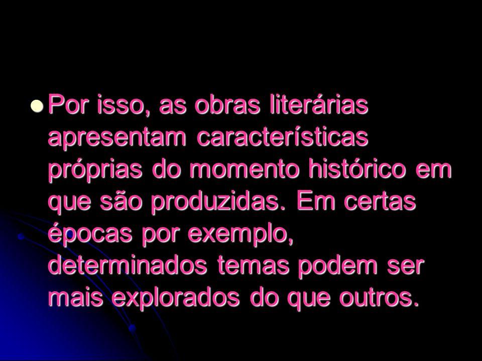 Por isso, as obras literárias apresentam características próprias do momento histórico em que são produzidas. Em certas épocas por exemplo, determinad