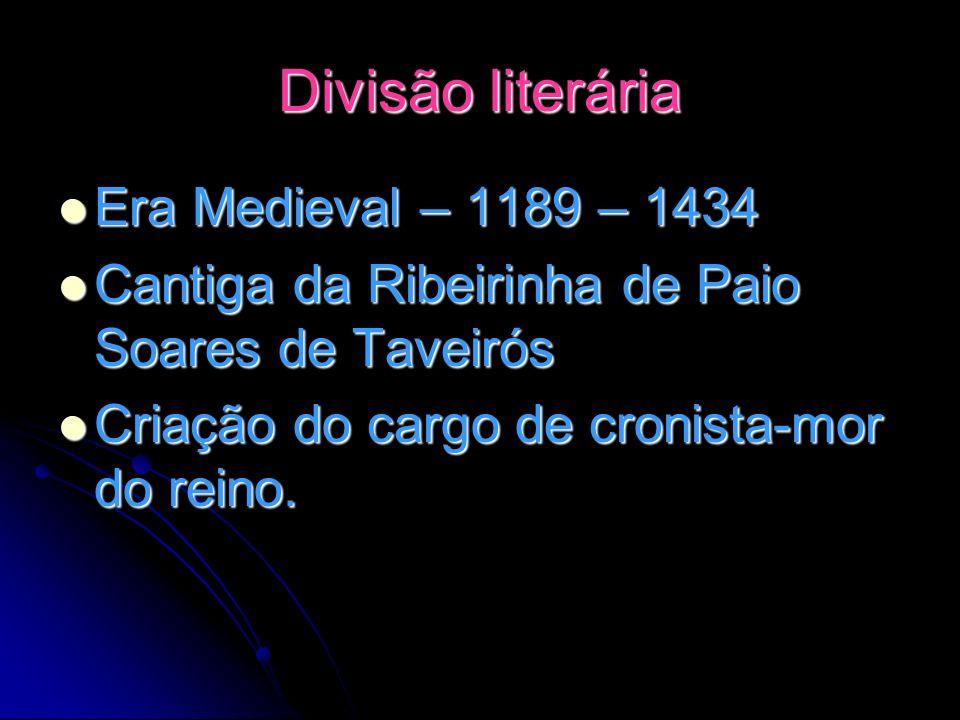 Divisão literária Era Medieval – 1189 – 1434 Era Medieval – 1189 – 1434 Cantiga da Ribeirinha de Paio Soares de Taveirós Cantiga da Ribeirinha de Paio