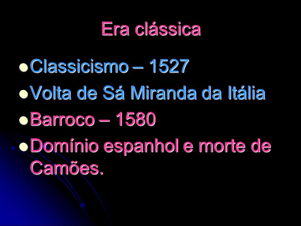 Era clássica Classicismo – 1527 Classicismo – 1527 Volta de Sá Miranda da Itália Volta de Sá Miranda da Itália Barroco – 1580 Barroco – 1580 Domínio e