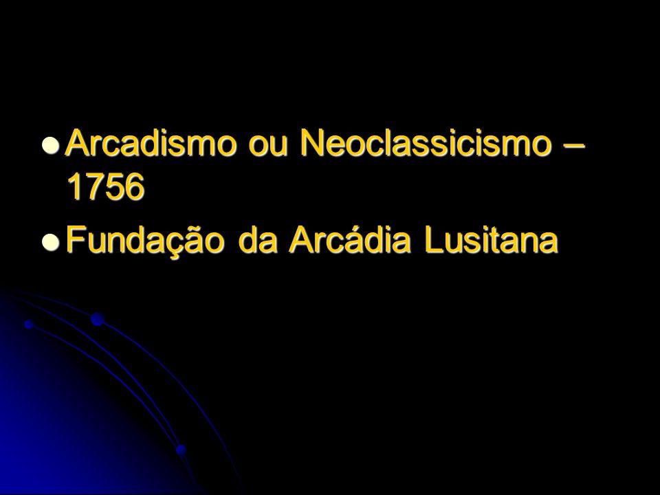 Arcadismo ou Neoclassicismo – 1756 Arcadismo ou Neoclassicismo – 1756 Fundação da Arcádia Lusitana Fundação da Arcádia Lusitana