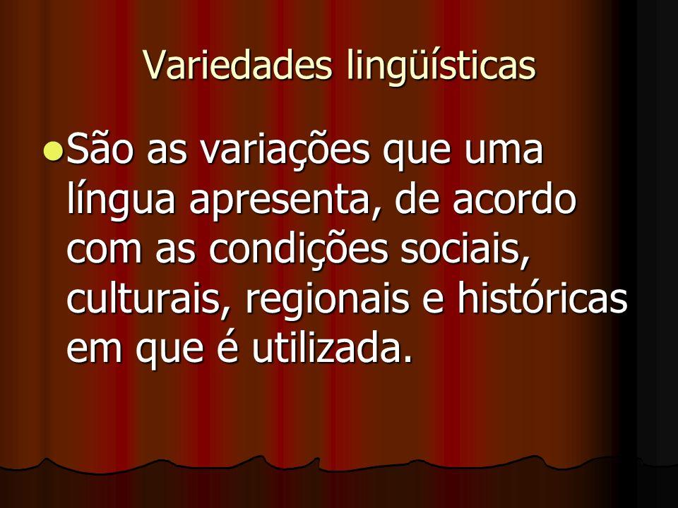Variedades lingüísticas São as variações que uma língua apresenta, de acordo com as condições sociais, culturais, regionais e históricas em que é utilizada.