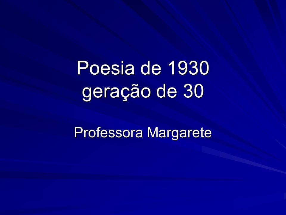 Poesia de 1930 geração de 30 Professora Margarete