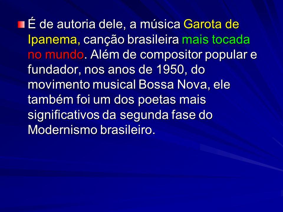 É de autoria dele, a música Garota de Ipanema, canção brasileira mais tocada no mundo. Além de compositor popular e fundador, nos anos de 1950, do mov