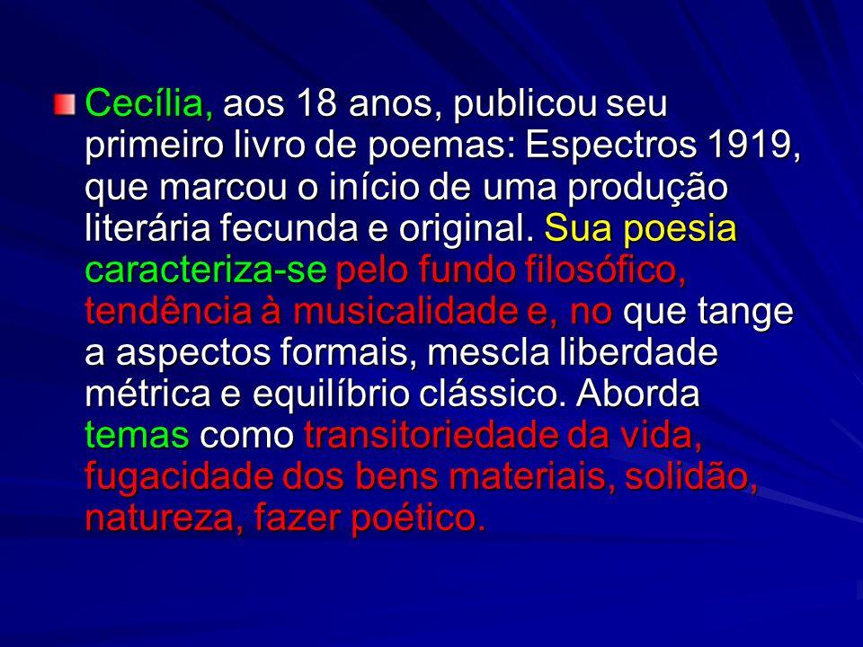 Cecília, aos 18 anos, publicou seu primeiro livro de poemas: Espectros 1919, que marcou o início de uma produção literária fecunda e original. Sua poe