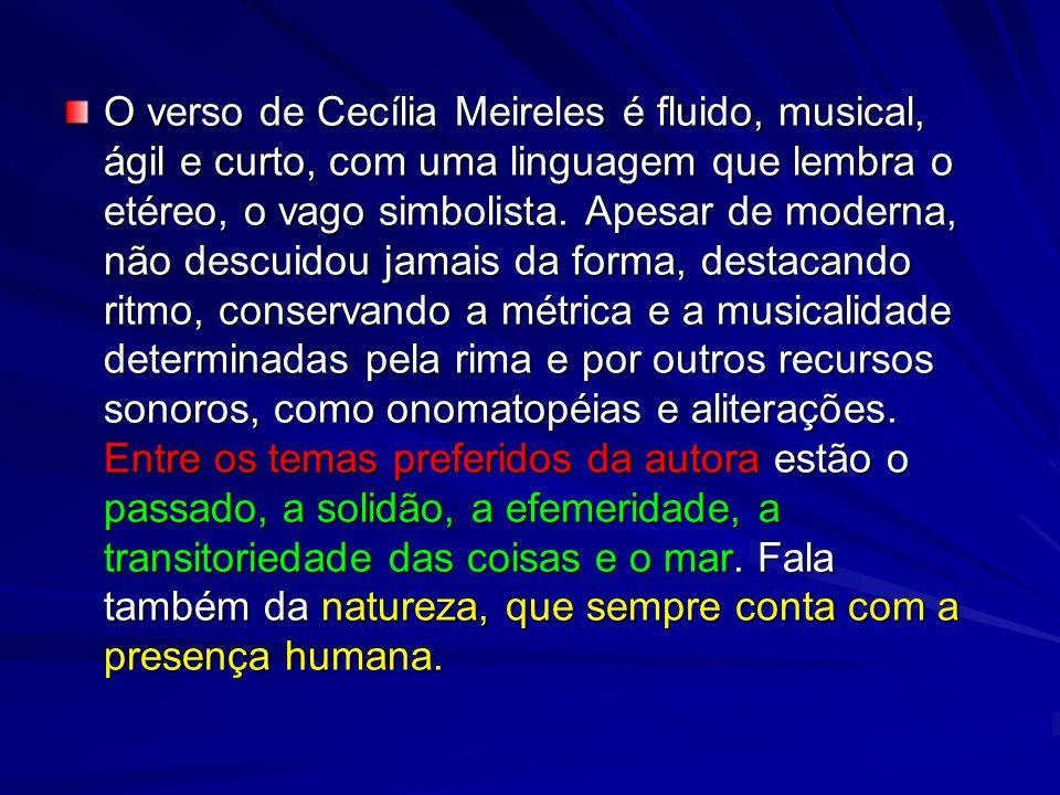 O verso de Cecília Meireles é fluido, musical, ágil e curto, com uma linguagem que lembra o etéreo, o vago simbolista. Apesar de moderna, não descuido