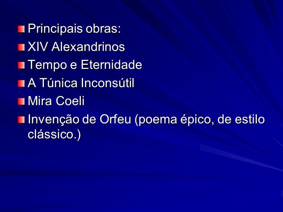 Principais obras: XIV Alexandrinos Tempo e Eternidade A Túnica Inconsútil Mira Coeli Invenção de Orfeu (poema épico, de estilo clássico.)