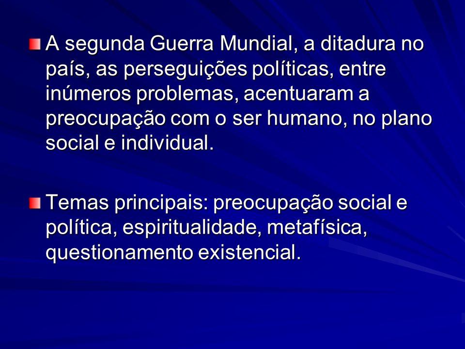 A segunda Guerra Mundial, a ditadura no país, as perseguições políticas, entre inúmeros problemas, acentuaram a preocupação com o ser humano, no plano