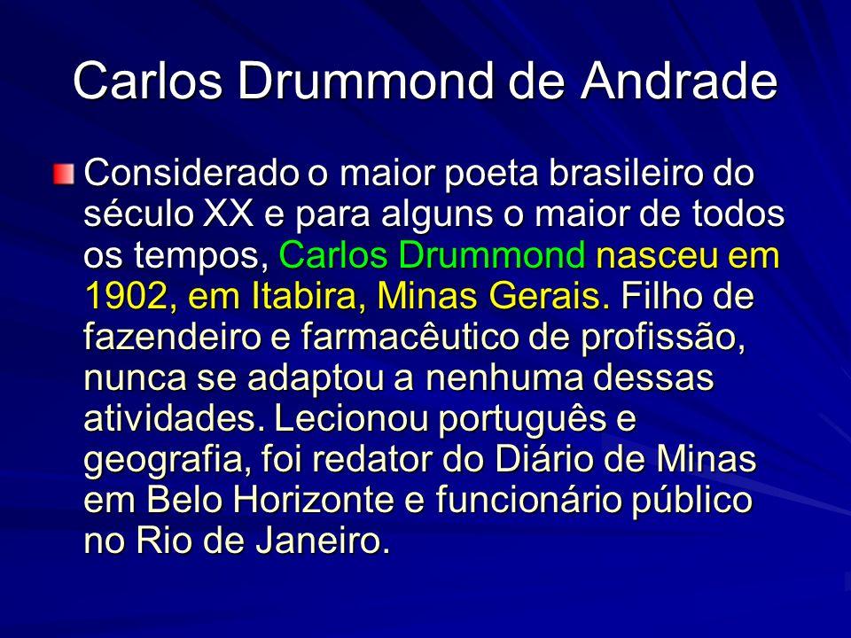Carlos Drummond de Andrade Considerado o maior poeta brasileiro do século XX e para alguns o maior de todos os tempos, Carlos Drummond nasceu em 1902,