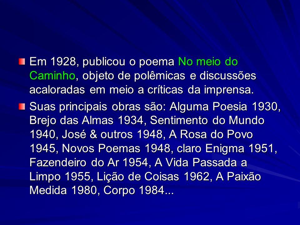 Em 1928, publicou o poema No meio do Caminho, objeto de polêmicas e discussões acaloradas em meio a críticas da imprensa. Suas principais obras são: A