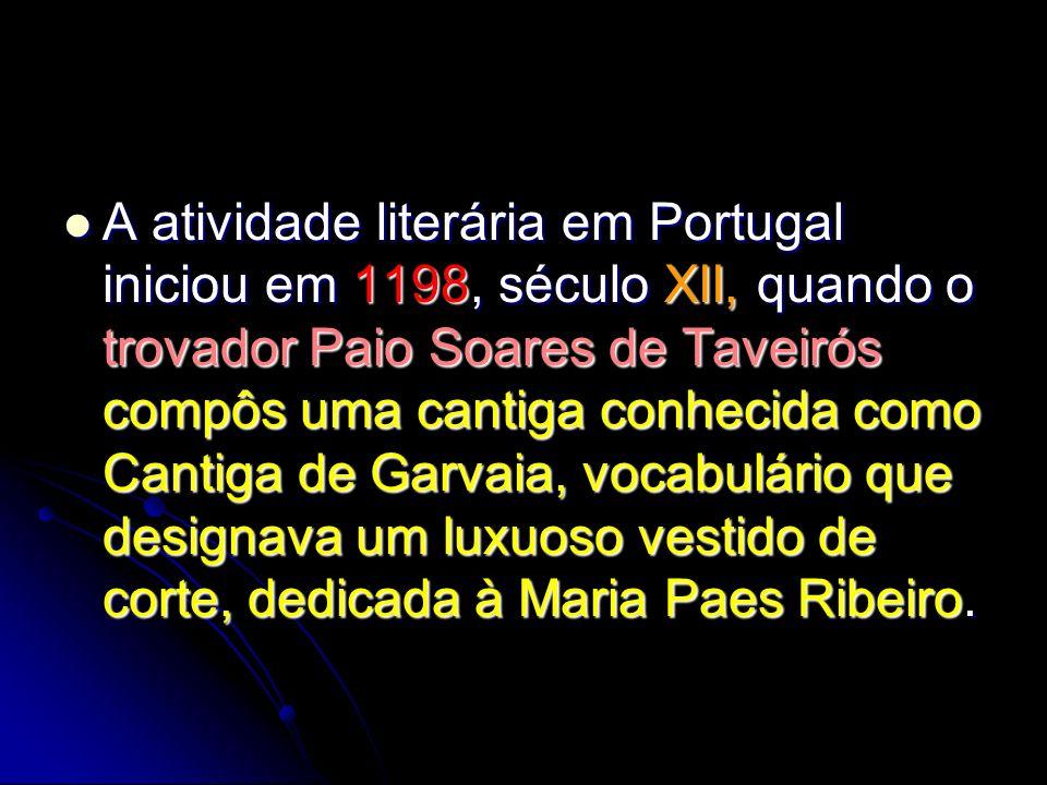 A atividade literária em Portugal iniciou em 1198, século XII, quando o trovador Paio Soares de Taveirós compôs uma cantiga conhecida como Cantiga de