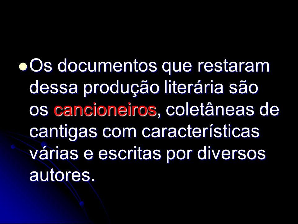 Os documentos que restaram dessa produção literária são os cancioneiros, coletâneas de cantigas com características várias e escritas por diversos aut