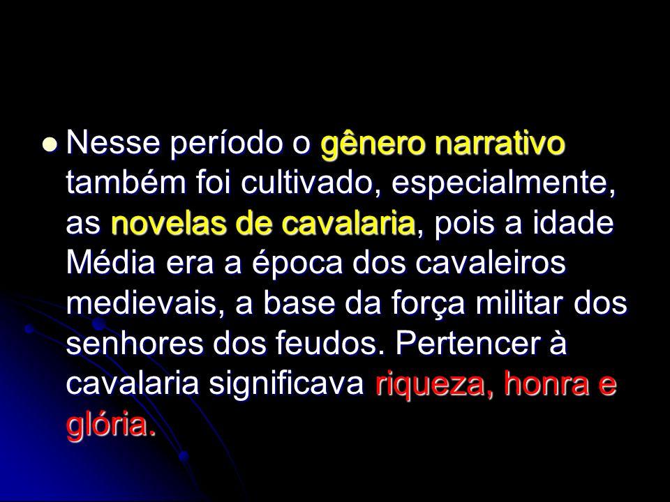 Nesse período o gênero narrativo também foi cultivado, especialmente, as novelas de cavalaria, pois a idade Média era a época dos cavaleiros medievais