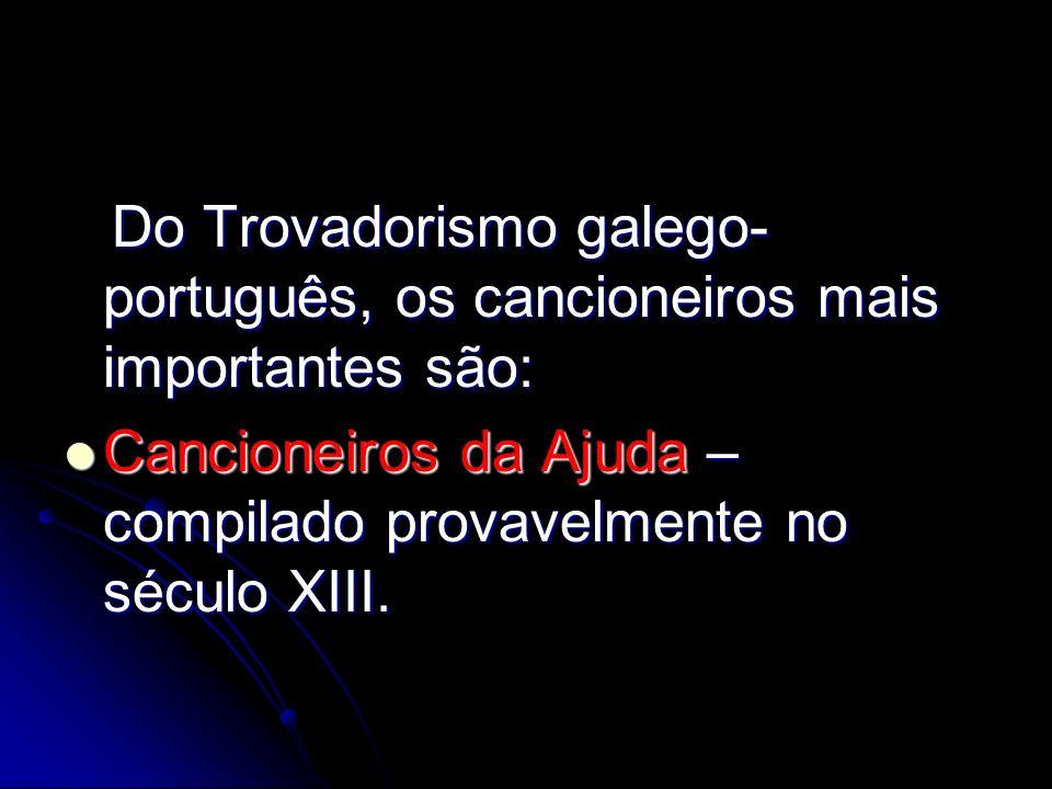 Do Trovadorismo galego- português, os cancioneiros mais importantes são: Do Trovadorismo galego- português, os cancioneiros mais importantes são: Canc