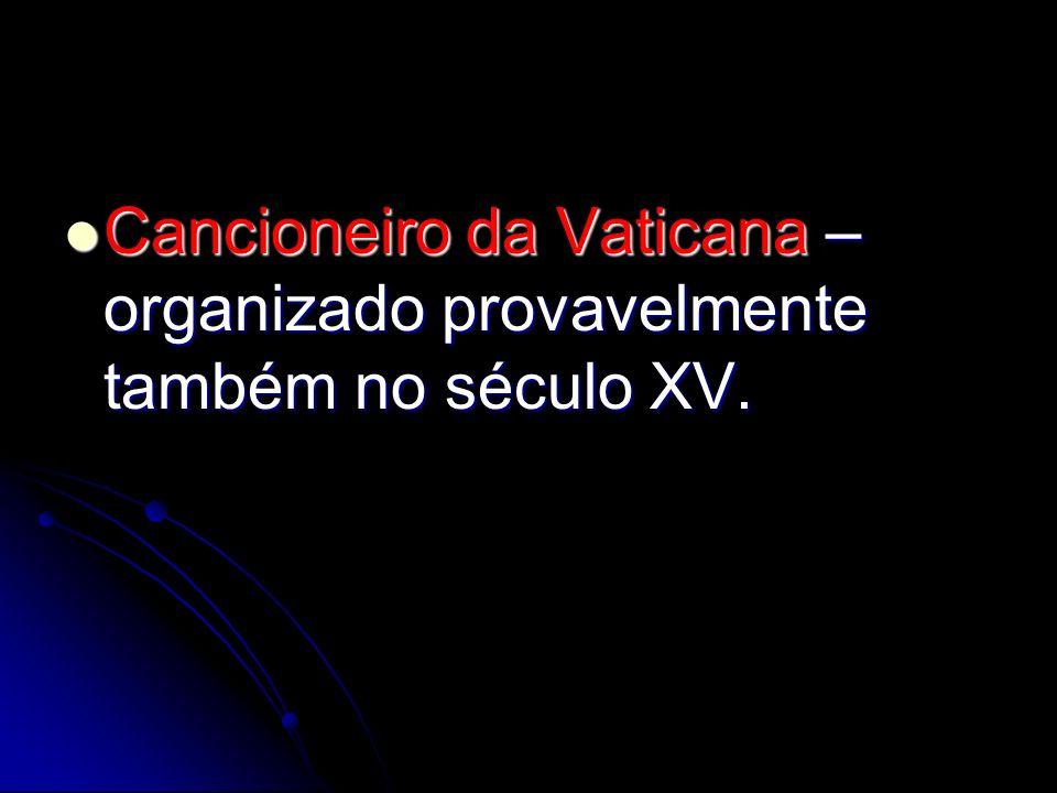 Cancioneiro da Vaticana – organizado provavelmente também no século XV. Cancioneiro da Vaticana – organizado provavelmente também no século XV.