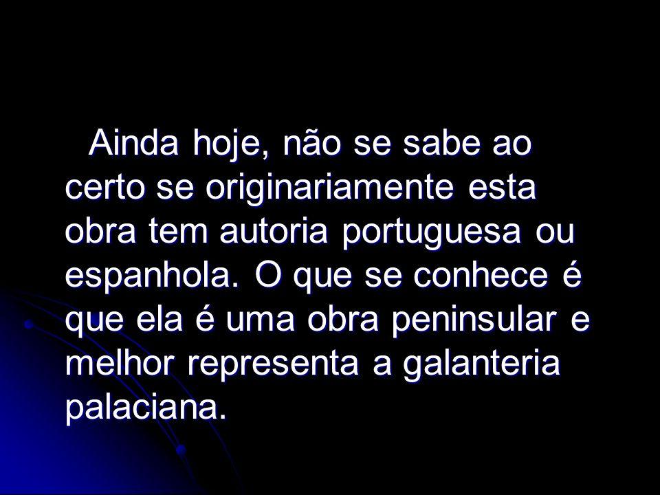 Ainda hoje, não se sabe ao certo se originariamente esta obra tem autoria portuguesa ou espanhola. O que se conhece é que ela é uma obra peninsular e