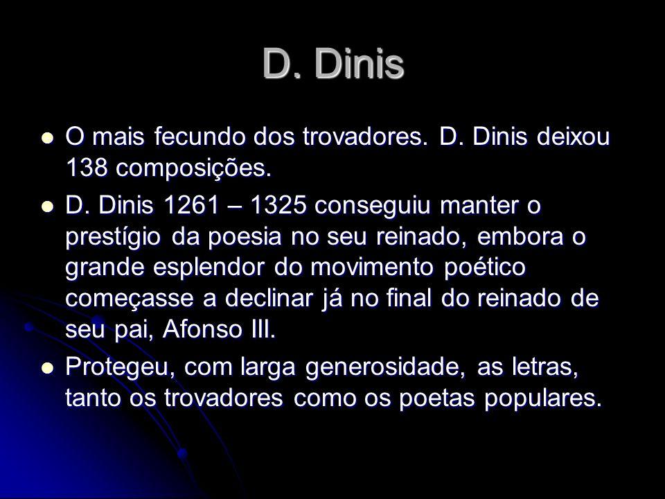 D. Dinis O mais fecundo dos trovadores. D. Dinis deixou 138 composições. O mais fecundo dos trovadores. D. Dinis deixou 138 composições. D. Dinis 1261