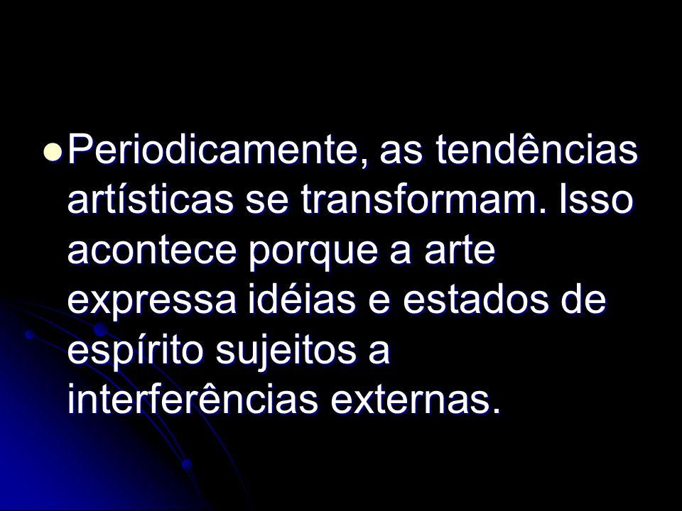 Periodicamente, as tendências artísticas se transformam. Isso acontece porque a arte expressa idéias e estados de espírito sujeitos a interferências e