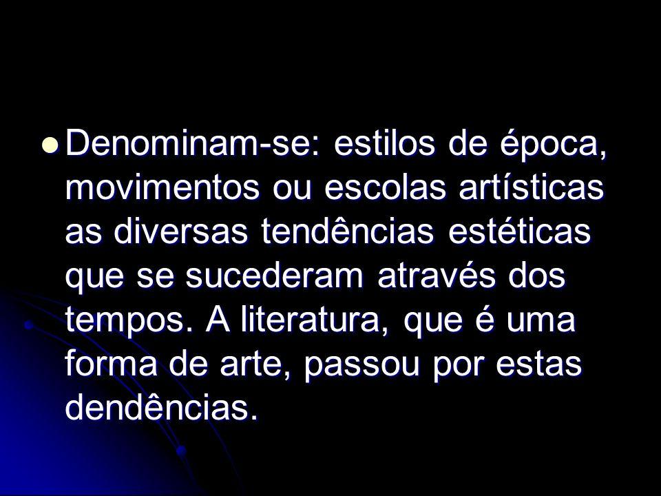 Denominam-se: estilos de época, movimentos ou escolas artísticas as diversas tendências estéticas que se sucederam através dos tempos. A literatura, q