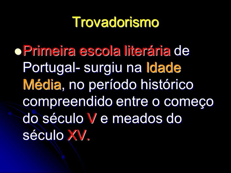 Trovadorismo Primeira escola literária de Portugal- surgiu na Idade Média, no período histórico compreendido entre o começo do século V e meados do sé