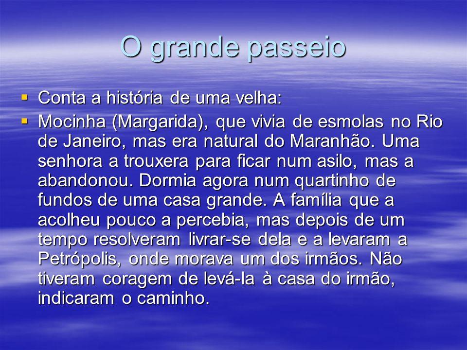 O grande passeio Conta a história de uma velha: Conta a história de uma velha: Mocinha (Margarida), que vivia de esmolas no Rio de Janeiro, mas era na