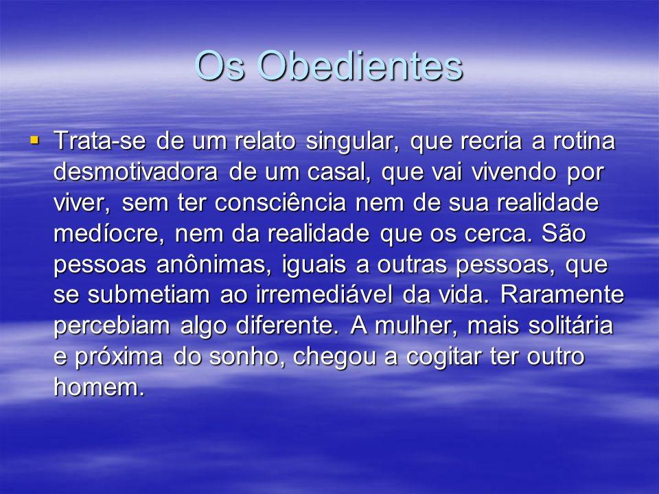 Os Obedientes Trata-se de um relato singular, que recria a rotina desmotivadora de um casal, que vai vivendo por viver, sem ter consciência nem de sua