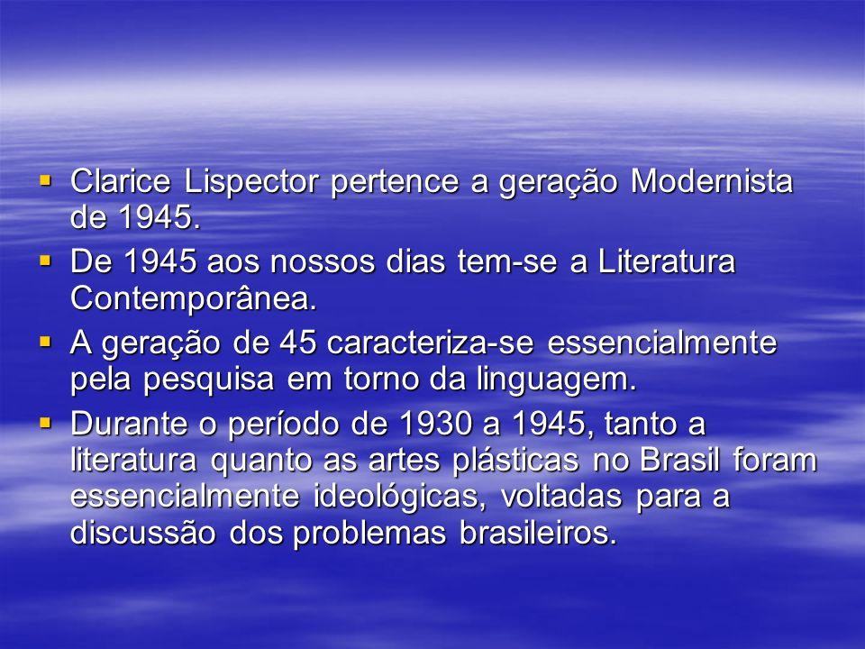 Clarice Lispector pertence a geração Modernista de 1945. Clarice Lispector pertence a geração Modernista de 1945. De 1945 aos nossos dias tem-se a Lit
