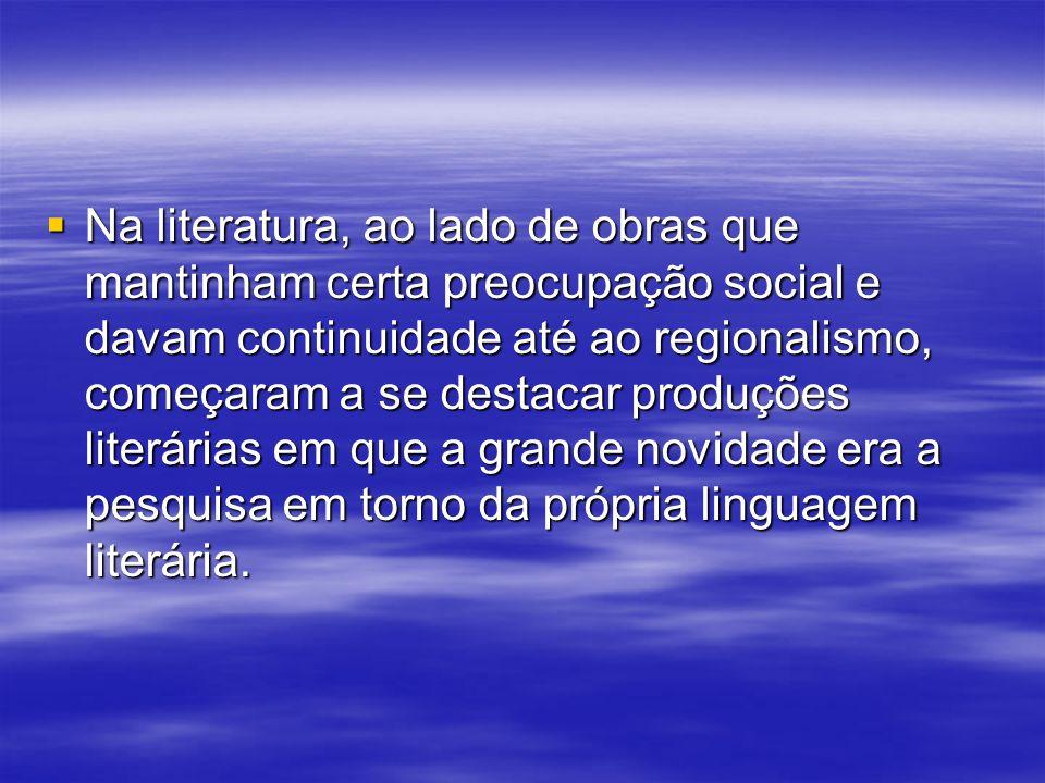 Na literatura, ao lado de obras que mantinham certa preocupação social e davam continuidade até ao regionalismo, começaram a se destacar produções lit