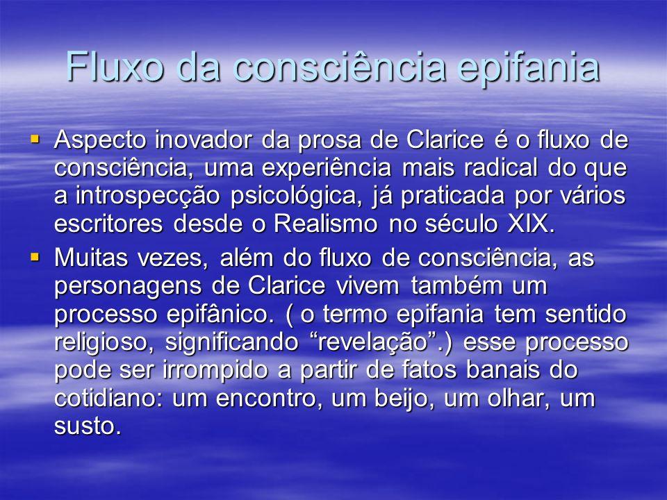 Fluxo da consciência epifania Aspecto inovador da prosa de Clarice é o fluxo de consciência, uma experiência mais radical do que a introspecção psicol