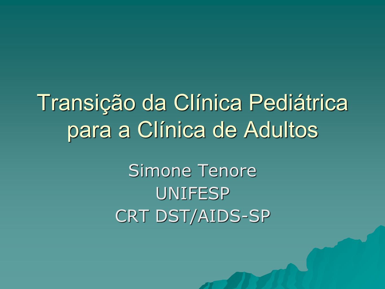 Transição da Clínica Pediátrica para a Clínica de Adultos Simone Tenore UNIFESP CRT DST/AIDS-SP