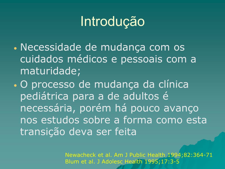 Introdução Necessidade de mudança com os cuidados médicos e pessoais com a maturidade; O processo de mudança da clínica pediátrica para a de adultos é