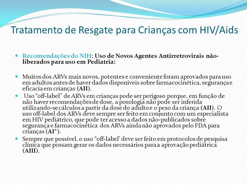 Tratamento de Resgate para Crianças com HIV/Aids Recomendações do NIH: Uso de Novos Agentes Antirretrovirais não- liberados para uso em Pediatria: Mui
