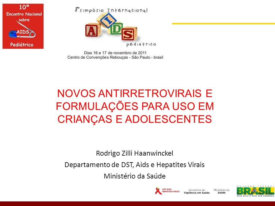 NOVOS ANTIRRETROVIRAIS E FORMULAÇÕES PARA USO EM CRIANÇAS E ADOLESCENTES Rodrigo Zilli Haanwinckel Departamento de DST, Aids e Hepatites Virais Minist