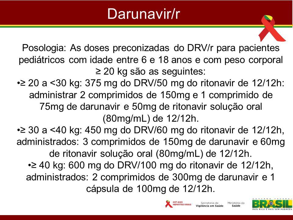 Darunavir/r Posologia: As doses preconizadas do DRV/r para pacientes pediátricos com idade entre 6 e 18 anos e com peso corporal 20 kg são as seguinte